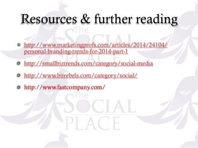 Resources & further reading ! http://www.marketingprofs.com/articles/2014/24104/ personal-branding-trends-for-2014-part-1 ...