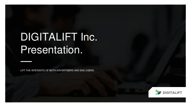 DIGITALIFT Inc. Presentation. LIFT THE INTERESTS OF BOTH ADVERTISERS AND END USERS.