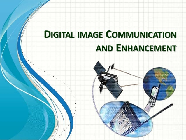 DIGITAL IMAGE COMMUNICATION AND ENHANCEMENT