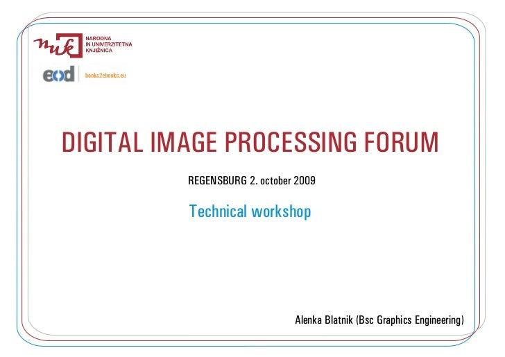 DIGITAL IMAGE PROCESSING FORUM          REGENSBURG 2. october 2009          Technical workshop                            ...