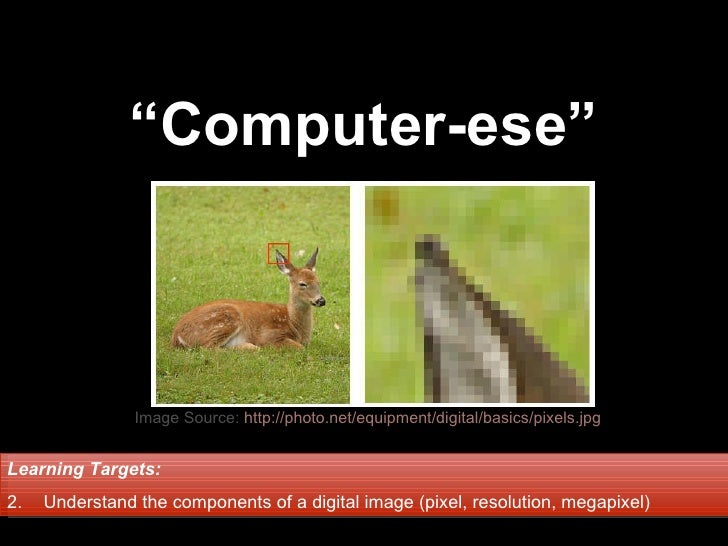 """ Computer-ese"" <ul><li>Learning Targets:   </li></ul><ul><li>Understand the components of a digital image (pixel, resolut..."