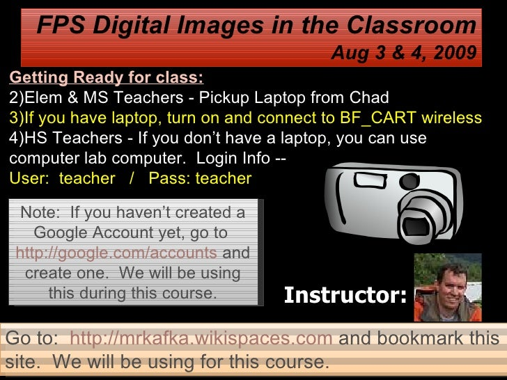 Instructor: FPS Digital Images in the Classroom Aug 3 & 4, 2009 Note:  If you haven't created a Google Account yet, go to ...