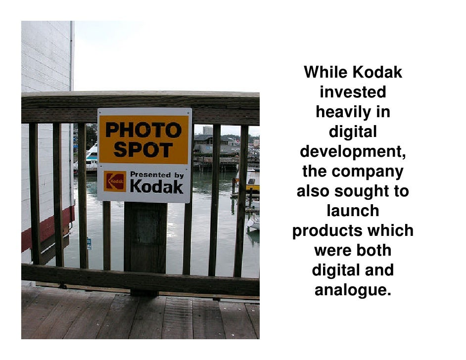 kodaks business strategies regarding the shift from film to imaging It was a sad day last week when kodak -- perhaps the most iconic of all photography companies -- filed for chapter 11 bankruptcy protection of course, that doesn't mean kodak is down for the count.
