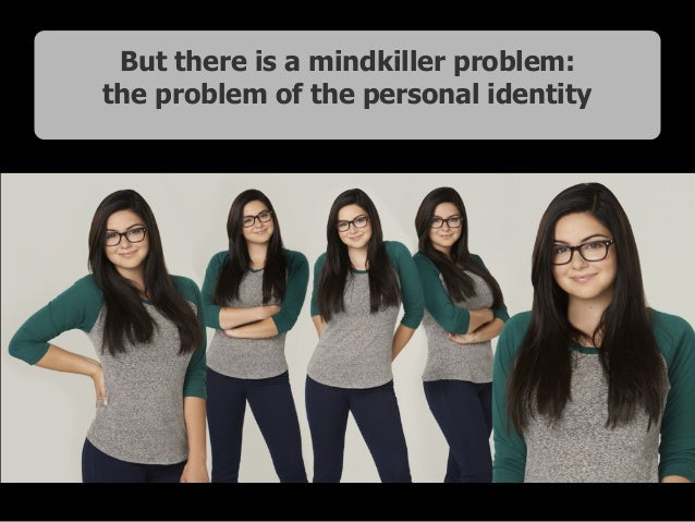 But there is a mindkiller problem: the problem of the personal identity