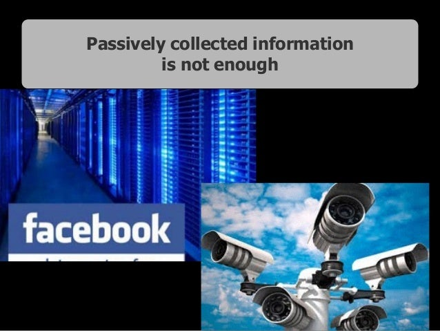 Passively collected information is not enough