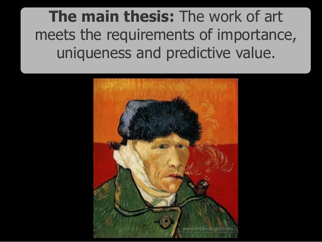 The main thesis: The work of art meets the requirements of importance, uniqueness and predictive value.