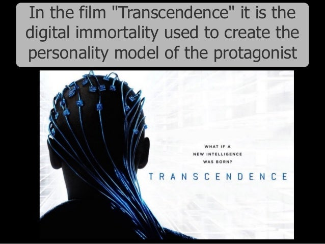 """In the film """"Transcendence"""" it is the digital immortality used to create the personality model of the protagonist"""