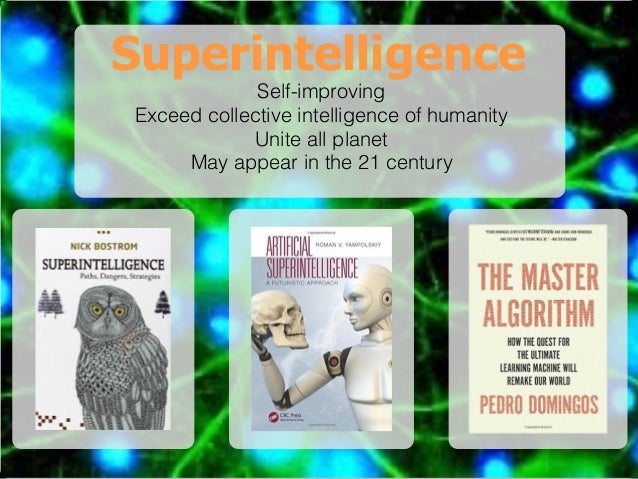 Superintelligence Self-improving Exceed collective intelligence of humanity Unite all planet May appear in the 21 century