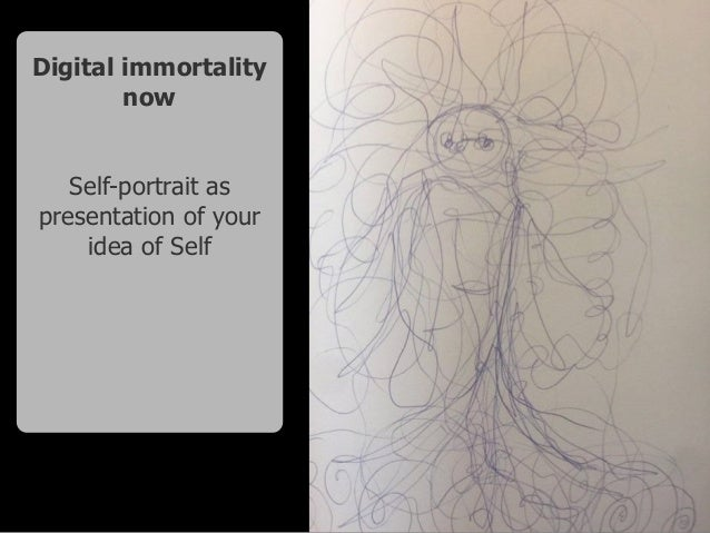 Digital immortality now Self-portrait as presentation of your idea of Self