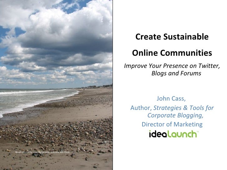 Create Sustainable Online Communities Improve Your Presence on Twitter, Blogs and Forums  John Cass,  Author,  Strategies...