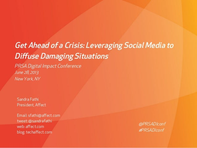 Get Ahead of a Crisis: Leveraging Social Media to Diffuse Damaging Situations Sandra Fathi President, Affect Email: sfathi@a...
