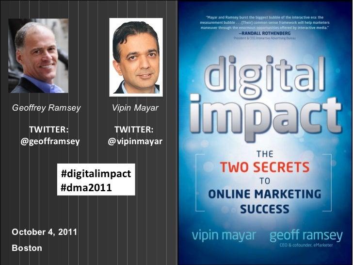 October 4, 2011 Boston Geoffrey Ramsey Vipin Mayar TWITTER:  @vipinmayar TWITTER:  @geofframsey #digitalimpact #dma2011