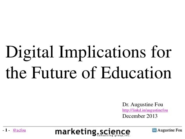 Augustine Fou- 1 - Digital Implications for the Future of Education Dr. Augustine Fou http://linkd.in/augustinefou Decembe...