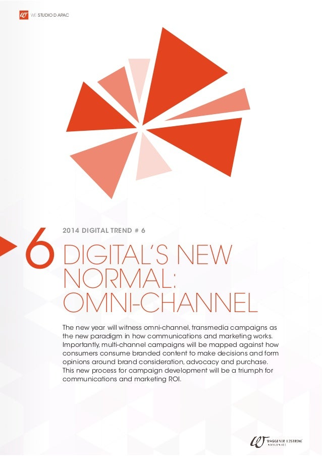 WE STUDIO D APAC  6 DIGITAL'S NEW NORMAL: 2014 DIGITAL TREND # 6  OMNI-CHANNEL The new year will witness omni-channel, tra...