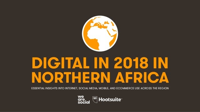 DIGITAL IN 2018 IN NORTHERN AFRICAESSENTIAL INSIGHTS INTO INTERNET, SOCIAL MEDIA, MOBILE, AND ECOMMERCE USE ACROSS THE REG...