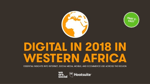 DIGITAL IN 2018 IN WESTERN AFRICAESSENTIAL INSIGHTS INTO INTERNET, SOCIAL MEDIA, MOBILE, AND ECOMMERCE USE ACROSS THE REGI...