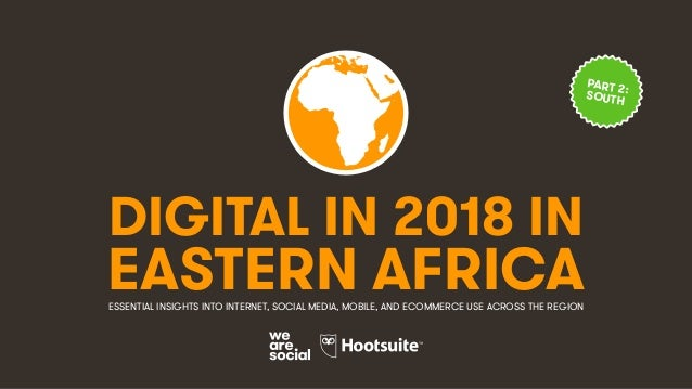 DIGITAL IN 2018 IN EASTERN AFRICAESSENTIAL INSIGHTS INTO INTERNET, SOCIAL MEDIA, MOBILE, AND ECOMMERCE USE ACROSS THE REGI...