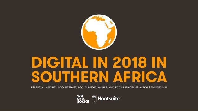 DIGITAL IN 2018 IN SOUTHERN AFRICAESSENTIAL INSIGHTS INTO INTERNET, SOCIAL MEDIA, MOBILE, AND ECOMMERCE USE ACROSS THE REG...
