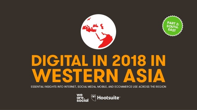 DIGITAL IN 2018 IN WESTERN ASIAESSENTIAL INSIGHTS INTO INTERNET, SOCIAL MEDIA, MOBILE, AND ECOMMERCE USE ACROSS THE REGION...