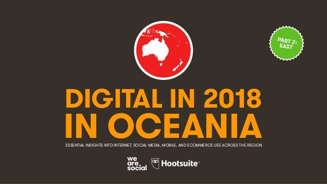 DIGITAL IN 2018 IN OCEANIAESSENTIAL INSIGHTS INTO INTERNET, SOCIAL MEDIA, MOBILE, AND ECOMMERCE USE ACROSS THE REGION PART...