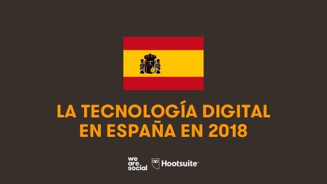 1 LA TECNOLOGÍA DIGITAL EN ESPAÑA EN 2018