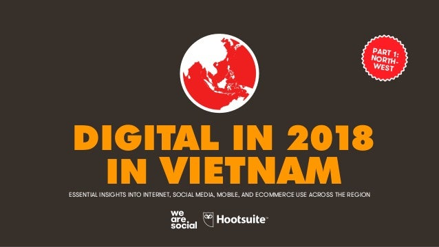 DIGITAL IN 2018 IN VIETNAMESSENTIAL INSIGHTS INTO INTERNET, SOCIAL MEDIA, MOBILE, AND ECOMMERCE USE ACROSS THE REGION PART...
