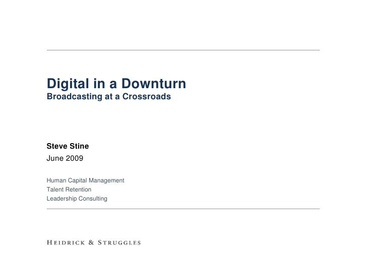 Digital in a Downturn Broadcasting at a Crossroads     Steve Stine June 2009  Human Capital Management Talent Retention Le...