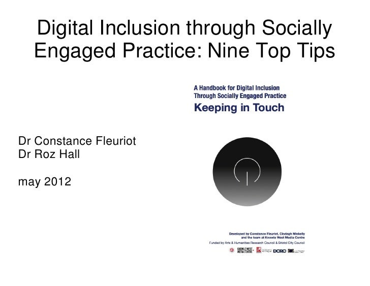 Digital Inclusion through Socially  Engaged Practice: Nine Top TipsDr Constance FleuriotDr Roz Hallmay 2012