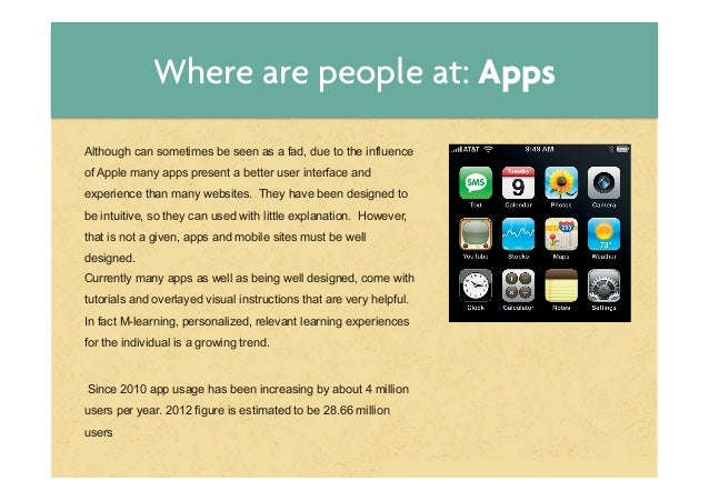 Where are people at: AppsAlthough can sometimes be seen as a fad, due to the influenceof Apple many apps present a better ...