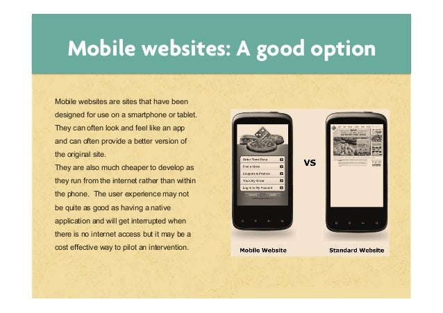Mobile websites: A good optionMobile websites are sites that have beendesigned for use on a smartphone or tablet.They can ...