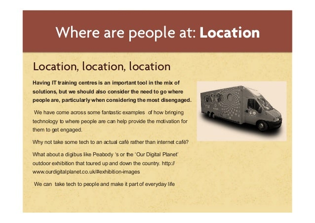 Where are people at: LocationLocation, location, locationHaving IT training centres is an important tool in the mix ofsolu...