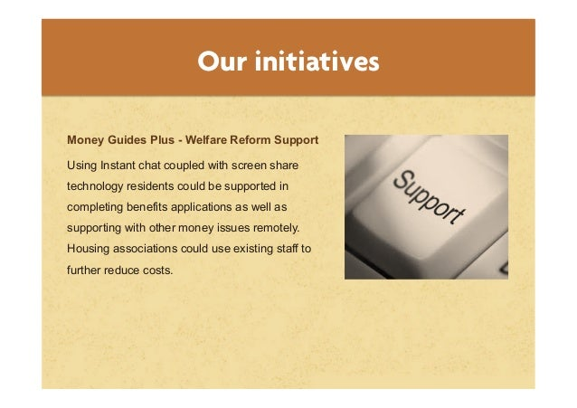 Our initiativesMoney Guides Plus - Welfare Reform SupportUsing Instant chat coupled with screen sharetechnology residents ...
