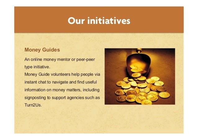 Our initiativesMoney GuidesAn online money mentor or peer-peertype initiative.Money Guide volunteers help people viainstan...