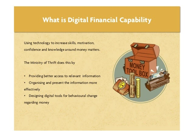 What is Digital Financial CapabilityUsing technology to increase skills, motivation,confidence and knowledge around money ...