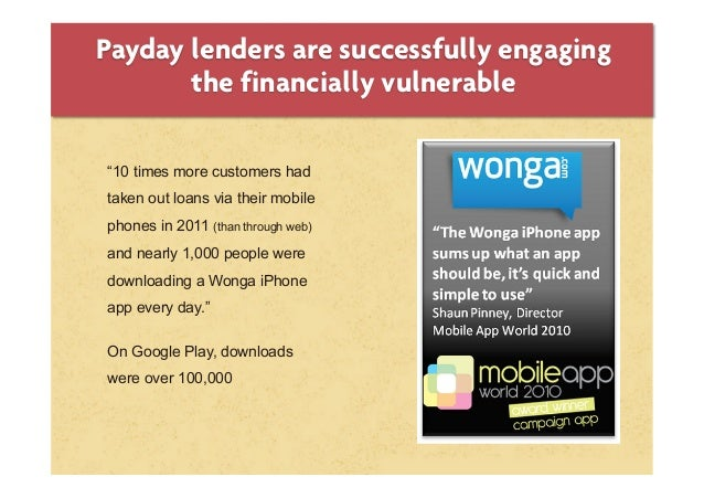 """""""10 times more customers hadtaken out loans via their mobilephones in 2011 (than through web)and nearly 1,000 people wered..."""