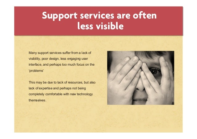 Support services are oftenless visibleMany support services suffer from a lack ofvisibility, poor design, less engaging us...