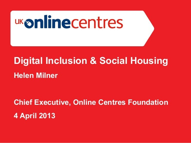 Section Divider: Heading intro here.Digital Inclusion & Social HousingHelen MilnerChief Executive, Online Centres Foundati...