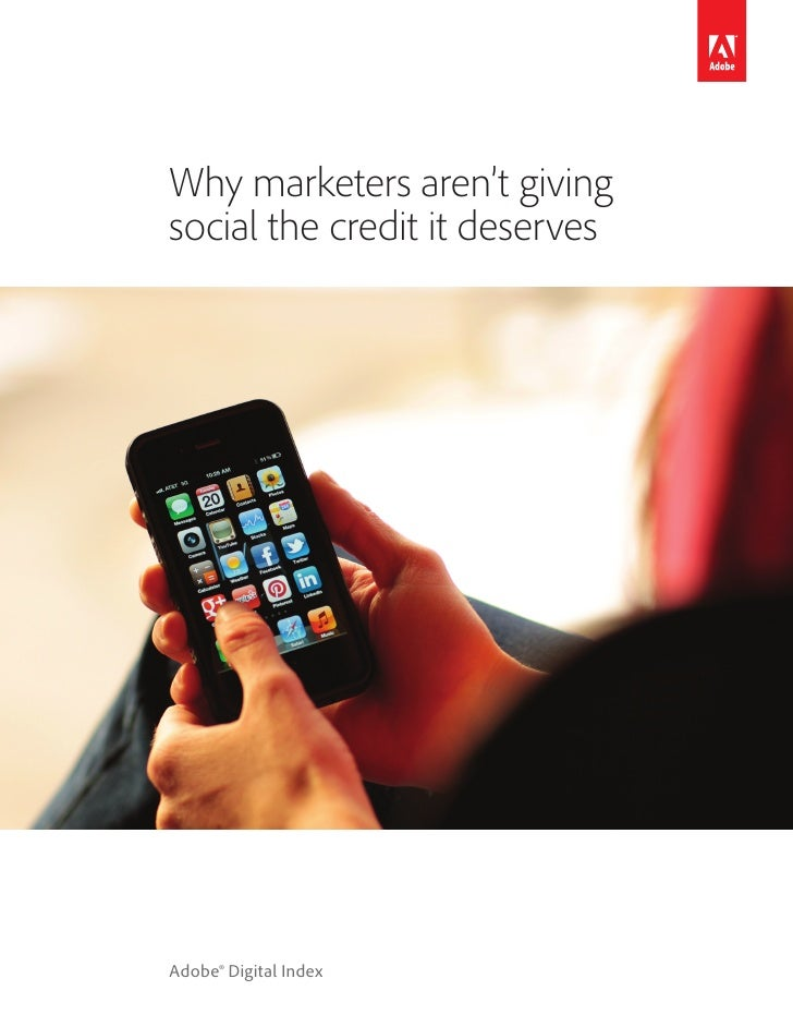 Why marketers aren't givingsocial the credit it deservesAdobe® Digital Index