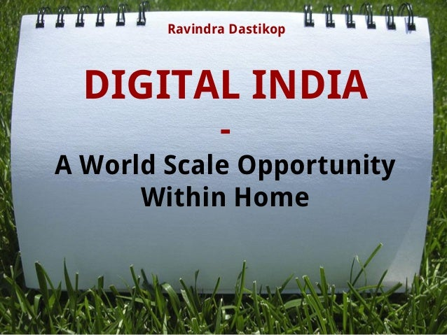 DIGITAL INDIA - A World Scale Opportunity Within Home Ravindra Dastikop