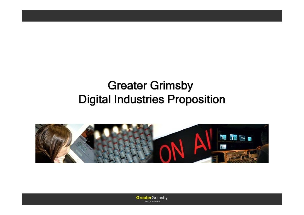 Greater Grimsby Digital Industries Proposition                GreaterGrimsby               LINCOLNSHIRE