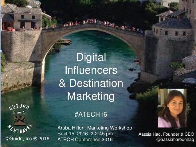 ©Guidrr, Inc.® 2016 Aassia Haq, Founder & CEO @aassiaharoonhaq Aruba Hilton, Marketing Workshop Sept 15, 2016 2-2:45 pm AT...