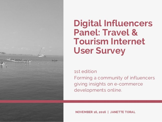 Digital Influencers Panel: Travel & Tourism Internet User Survey 1st edition Forming a community of influencers giving ins...