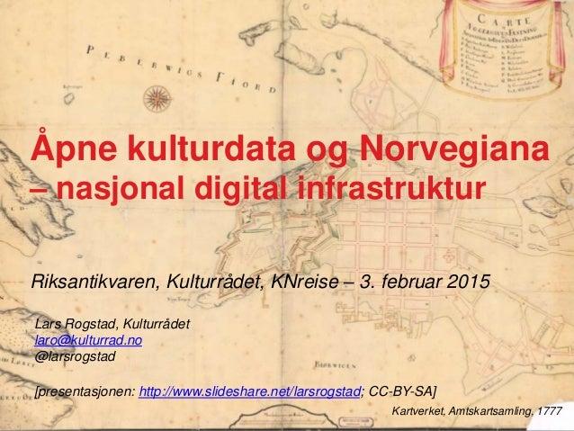 Riksantikvaren, Kulturrådet, KNreise – 3. februar 2015 Kartverket, Amtskartsamling, 1777 Åpne kulturdata og Norvegiana – n...