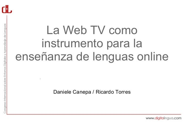 Haga clic para agregar texto La Web TV como instrumento para la enseñanza de lenguas online Daniele Canepa / Ricardo Torr...