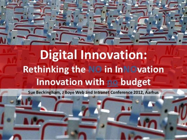Digital Innovation:Rethinking the NO in InNOvation   Innovation with no budget Sue Beckingham, J Boye Web and Intranet Con...