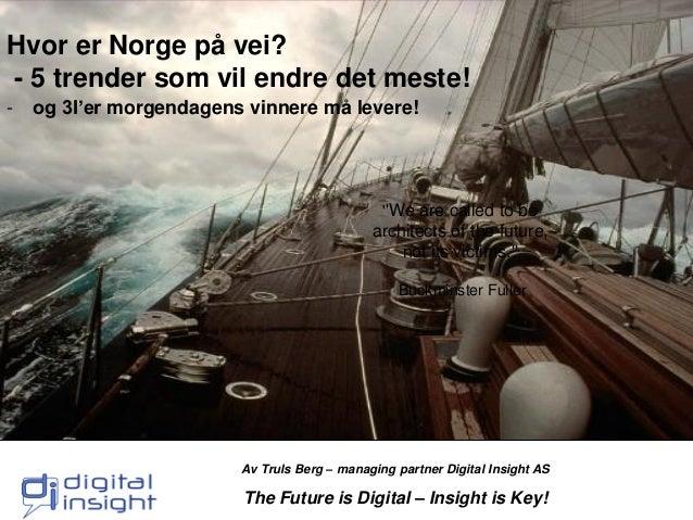 Hvor er Norge på vei? - 5 trender som vil endre det meste! -  og 3I'er morgendagens vinnere må levere!  ''We are called to...