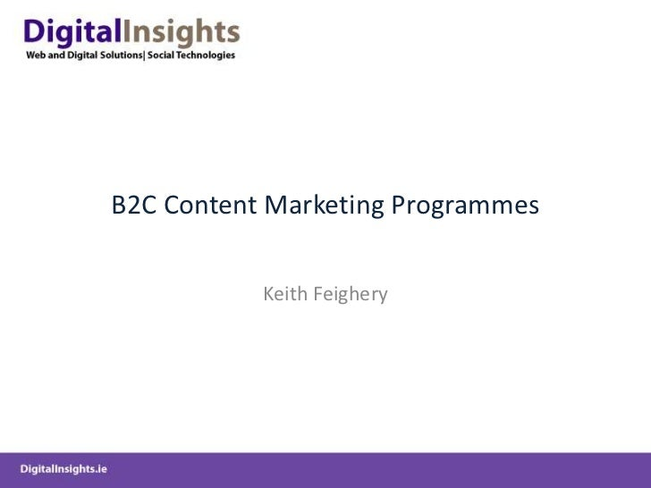B2C Content Marketing Programmes <br />Keith Feighery<br />