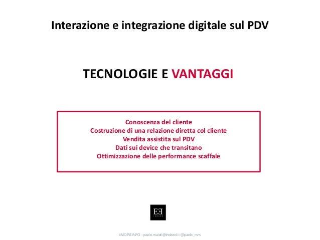 Conoscenza del cliente Costruzione di una relazione diretta col cliente Vendita assistita sul PDV Dati sui device che tran...