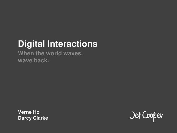 Digital Interactions<br />When the world waves,<br />wave back.<br />Verne Ho<br />Darcy Clarke<br />