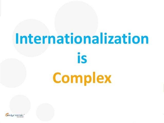 0 eDynamic, Monday, August 3, 2015 Internationalization is Complex